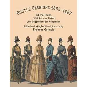 Bustle Fashions 1885 1887 41 Patterns with Fashion Plates