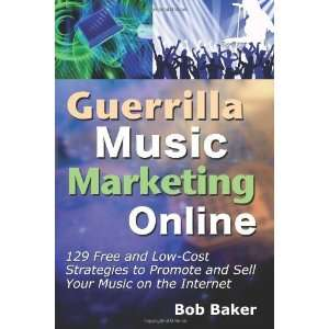 Guerrilla Music Marketing Online: 129 Free & Low Cost