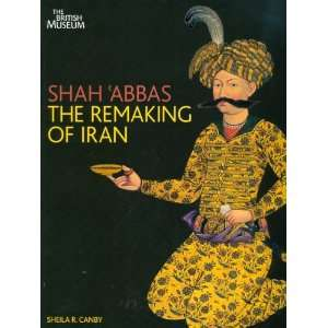 Abbas The Remaking of Iran (9780714124520) Sheila R. Canby Books