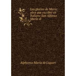 Las glorias de María obra que escribió en Italiano San
