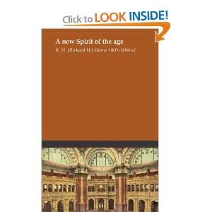 A new Spirit of the age: R. H. (Richard H.) Horne 1802