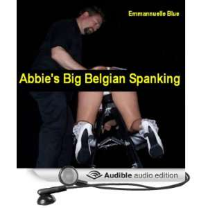 Abbies Big Belgian Spanking (Audible Audio Edition
