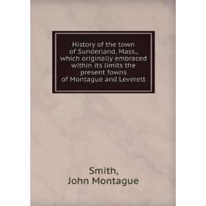 the present fowns of Montague and Leverett: John Montague Smith: Books