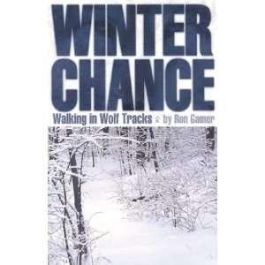 Chance: Walking in Wolf Tracks (9781591930242): Ron Gamer: Books