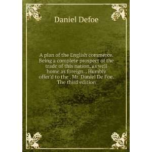 to the . Mr. Daniel De Foe. The third edition. Defoe Daniel Books
