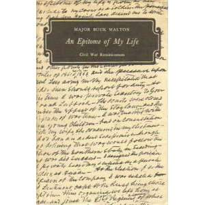An epitome of my life Civil War Reminiscences William
