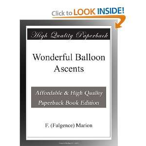 Wonderful Balloon Ascents: F. (Fulgence) Marion: Books