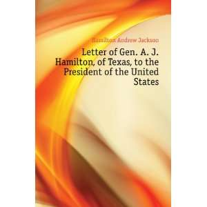 to the President of the United States Hamilton Andrew Jackson Books