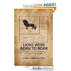 LIONS WERE BORN TO ROAR By Philip K. Hardin M.A. M.Div.