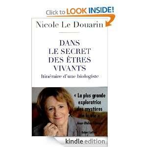 Dans le secret des êtres vivants (French Edition): Nicole LE DOUARIN