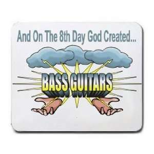 And On The 8th Day God Created BASS GUITARS Mousepad