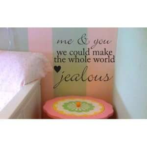 Me and You Could Make the Whole World Jealous Decal Sticker Quote Text