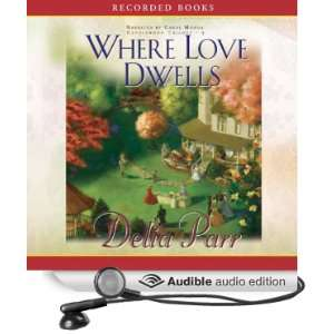 Love Dwells (Audible Audio Edition) Delia Parr, Carol Monda Books