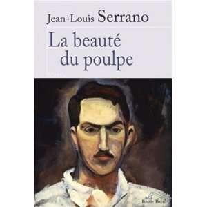 Beaute du Poulpe (la) (9782917407004): Serrano Jean Louis: Books