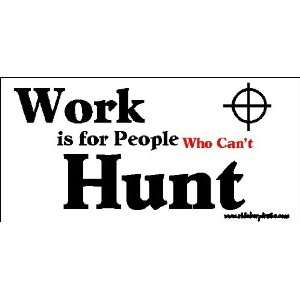 Work Is For People That Cant Hunt Bumper Sticker / Decal