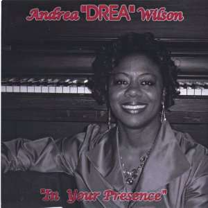 In Your Presence: Andrea Drea Wilson: Music