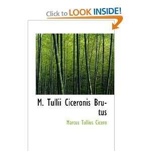 M. Tullii Ciceronis Brutus (9780559667039) Marcus Tullius