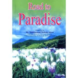 Road to Paradise (9789960861746): Dr. Muhammad Muhsin Khan