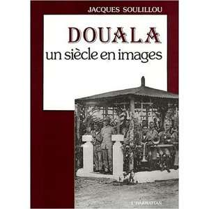 Douala, un siecle en images (9782738402431): Jacques