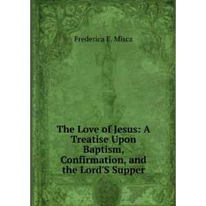 , Confirmation, and the LordS Supper: Frederica E. Misca: Books