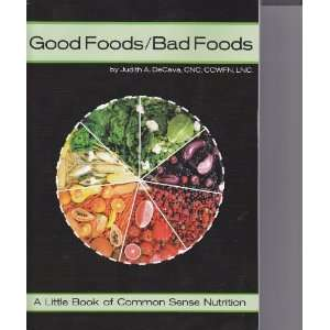 Good Foods/Bad Foods A Little Book of Common Sense Nutrition