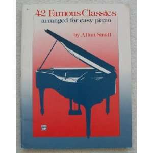 42 Famous Classics Arranged for Easy Piano Allan Small