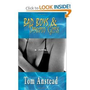 Bad Boys & Dream Girls (9781456336523): Tom Anstead: Books