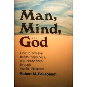 Man, Mind, and God (9780682484848) Robert M. Fellabaum