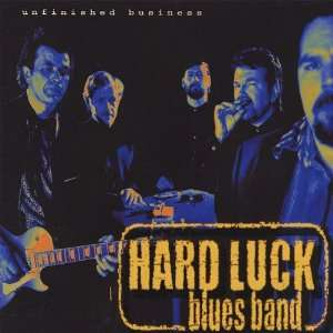 Unfinished Business Hard Luck Blues Band Music