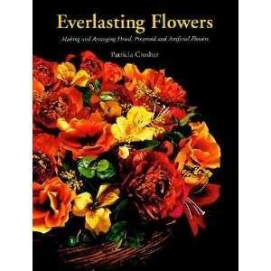 Everlasting Flowers: Making and Arranging Dried, Preserved