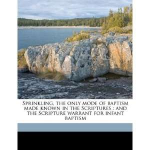 only mode of baptism made known in the Scriptures: and the Scripture