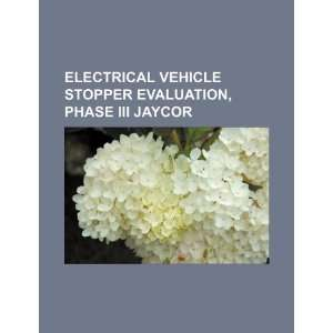 Electrical vehicle stopper evaluation, Phase III Jaycor: U.S