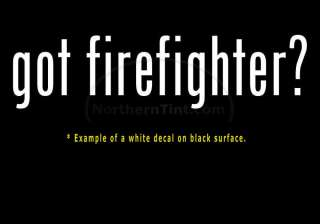 got firefighter? Vinyl wall art truck car decal sticker