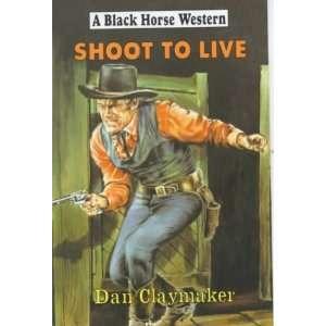 Shoot to Live (Black Horse Western) (9780709067429) Dan
