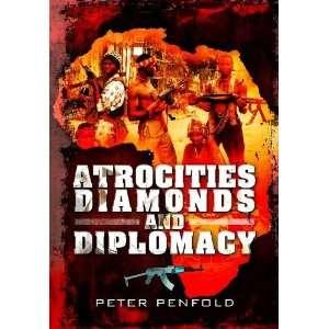Atrocities Diamonds & Diplomacy (9781848847682): Peter