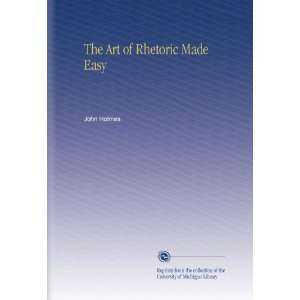 The Art of Rhetoric Made Easy: John Holmes: Books