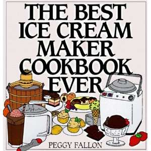 The Best Ice Cream Maker Cookbook Ever [Hardcover] Peggy