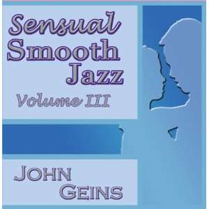 Sensual Smooth Jazz vol. 3 John Geins Music
