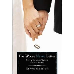 For Worse Never Better: Diary Of An Abused Wife And Escape