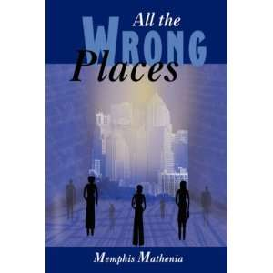 All the Wrong Places (9781413497366): Memphis Mathenia