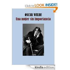 UNA MUJER SIN IMPORTANCIA (Spanish Edition): OSCAR WILDE: