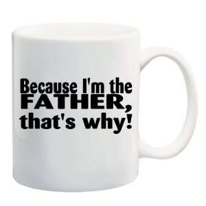 BECAUSE IM THE FATHER, THATS WHY Mug Coffee Cup 11 oz