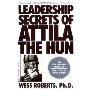 Leadership Secrets of Attila the Hun [Paperback] Wess Roberts Books