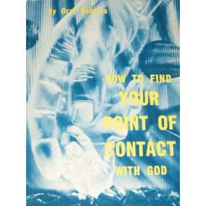 How to Find Your Point of Contact with God Oral Roberts