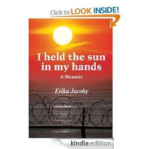 held the sun in my hands A Memoir Erika Jacoby  Kindle