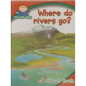 Ask Me Why, Where Do Rivers Go? PLANET EARTH   Have Wonderful Fun